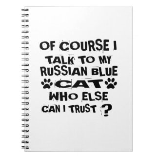 OF COURSE I TALK TO MY RUSSIAN BLUE CAT DESIGNS NOTEBOOK