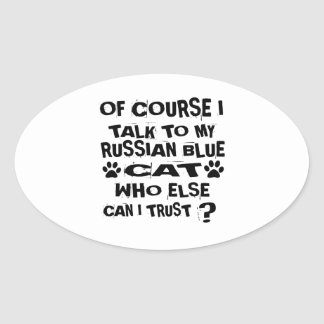 OF COURSE I TALK TO MY RUSSIAN BLUE CAT DESIGNS OVAL STICKER