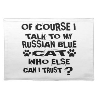 OF COURSE I TALK TO MY RUSSIAN BLUE CAT DESIGNS PLACEMAT
