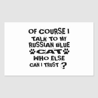 OF COURSE I TALK TO MY RUSSIAN BLUE CAT DESIGNS STICKER