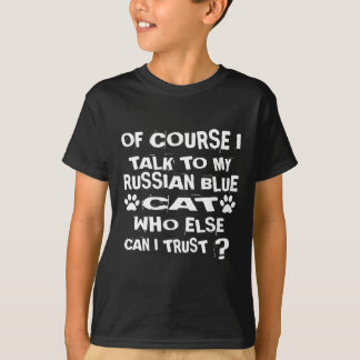 OF COURSE I TALK TO MY RUSSIAN BLUE CAT DESIGNS T-Shirt