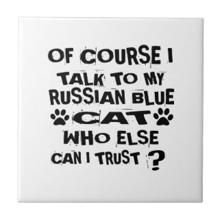 OF COURSE I TALK TO MY RUSSIAN BLUE CAT DESIGNS TILE