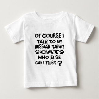 OF COURSE I TALK TO MY RUSSIAN TABBY CAT DESIGNS BABY T-Shirt