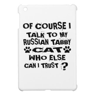 OF COURSE I TALK TO MY RUSSIAN TABBY CAT DESIGNS iPad MINI CASE