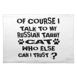 OF COURSE I TALK TO MY RUSSIAN TABBY CAT DESIGNS PLACEMAT