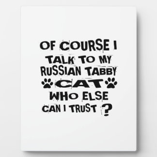 OF COURSE I TALK TO MY RUSSIAN TABBY CAT DESIGNS PLAQUE