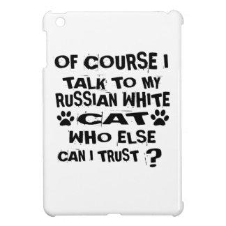 OF COURSE I TALK TO MY RUSSIAN WHITE CAT DESIGNS iPad MINI CASE