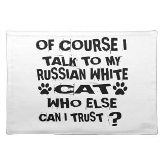OF COURSE I TALK TO MY RUSSIAN WHITE CAT DESIGNS PLACEMAT