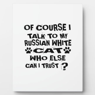 OF COURSE I TALK TO MY RUSSIAN WHITE CAT DESIGNS PLAQUE