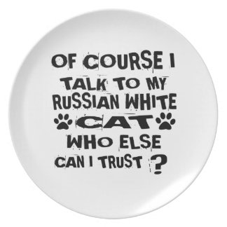 OF COURSE I TALK TO MY RUSSIAN WHITE CAT DESIGNS PLATE