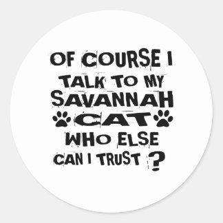 OF COURSE I TALK TO MY SAVANNAH CAT DESIGNS CLASSIC ROUND STICKER