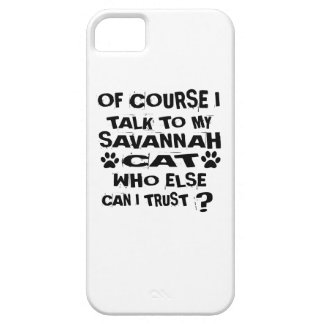 OF COURSE I TALK TO MY SAVANNAH CAT DESIGNS iPhone 5 CASE