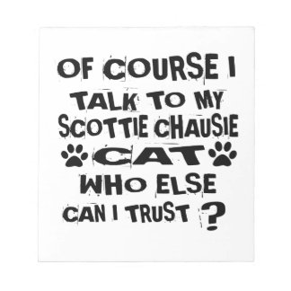 OF COURSE I TALK TO MY SCOTTIE CHAUSIE CAT DESIGNS NOTEPAD