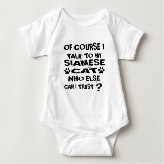 OF COURSE I TALK TO MY SIAMESE CAT DESIGNS BABY BODYSUIT