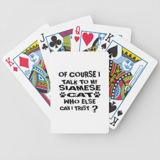 OF COURSE I TALK TO MY SIAMESE CAT DESIGNS BICYCLE PLAYING CARDS