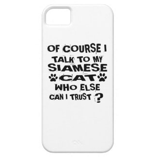OF COURSE I TALK TO MY SIAMESE CAT DESIGNS iPhone 5 COVER
