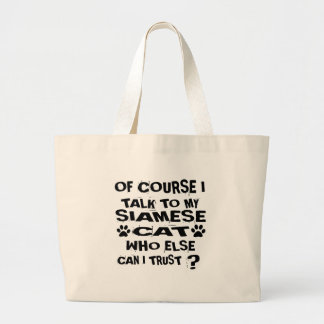 OF COURSE I TALK TO MY SIAMESE CAT DESIGNS LARGE TOTE BAG