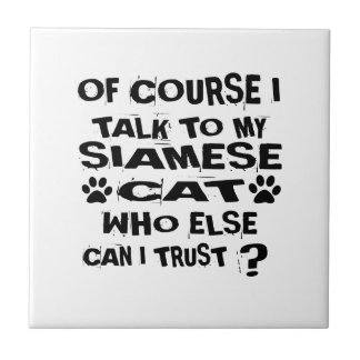 OF COURSE I TALK TO MY SIAMESE CAT DESIGNS TILE