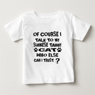 OF COURSE I TALK TO MY SIAMESE TABBY CAT DESIGNS BABY T-Shirt