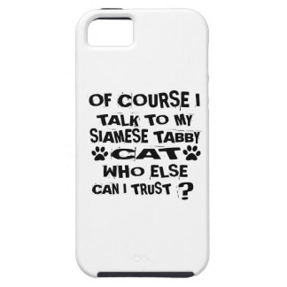 OF COURSE I TALK TO MY SIAMESE TABBY CAT DESIGNS CASE FOR THE iPhone 5
