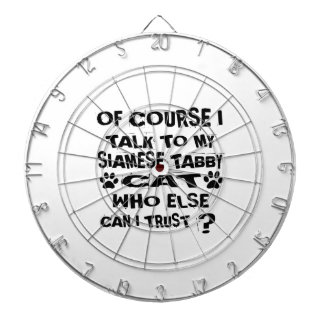 OF COURSE I TALK TO MY SIAMESE TABBY CAT DESIGNS DARTBOARD
