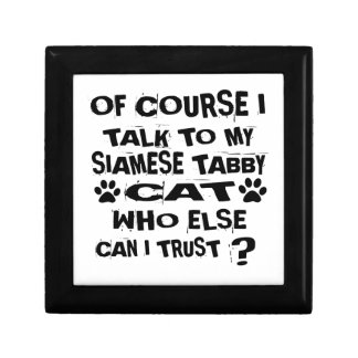 OF COURSE I TALK TO MY SIAMESE TABBY CAT DESIGNS GIFT BOX