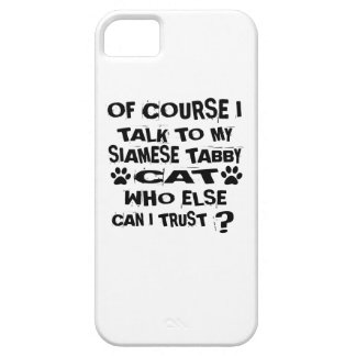 OF COURSE I TALK TO MY SIAMESE TABBY CAT DESIGNS iPhone 5 CASE