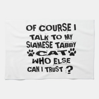 OF COURSE I TALK TO MY SIAMESE TABBY CAT DESIGNS KITCHEN TOWEL