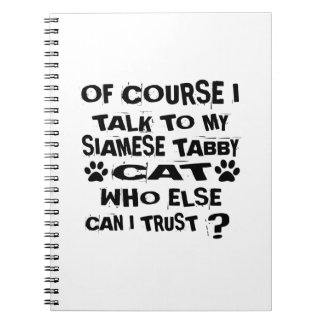 OF COURSE I TALK TO MY SIAMESE TABBY CAT DESIGNS NOTEBOOKS