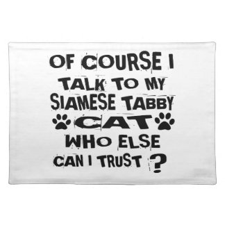 OF COURSE I TALK TO MY SIAMESE TABBY CAT DESIGNS PLACEMAT