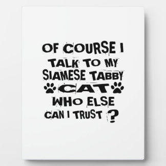 OF COURSE I TALK TO MY SIAMESE TABBY CAT DESIGNS PLAQUE