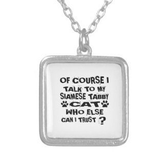 OF COURSE I TALK TO MY SIAMESE TABBY CAT DESIGNS SILVER PLATED NECKLACE