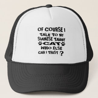 OF COURSE I TALK TO MY SIAMESE TABBY CAT DESIGNS TRUCKER HAT