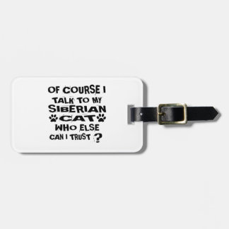 OF COURSE I TALK TO MY SIBERIAN CAT DESIGNS LUGGAGE TAG
