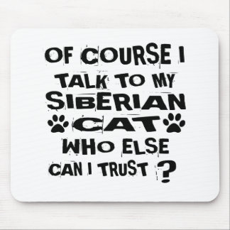 OF COURSE I TALK TO MY SIBERIAN CAT DESIGNS MOUSE PAD