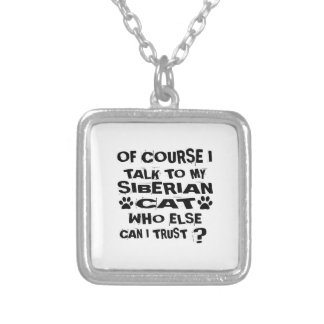 OF COURSE I TALK TO MY SIBERIAN CAT DESIGNS SILVER PLATED NECKLACE