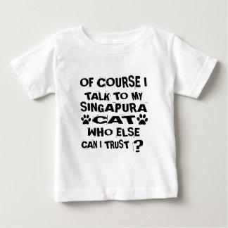 OF COURSE I TALK TO MY SINGAPURA CAT DESIGNS BABY T-Shirt