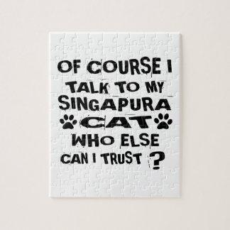 OF COURSE I TALK TO MY SINGAPURA CAT DESIGNS JIGSAW PUZZLE