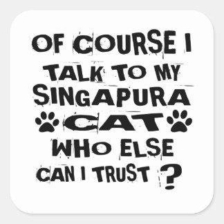 OF COURSE I TALK TO MY SINGAPURA CAT DESIGNS SQUARE STICKER