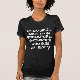 OF COURSE I TALK TO MY SINGAPURA CAT DESIGNS T-Shirt