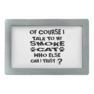 OF COURSE I TALK TO MY SMOKE CAT DESIGNS BELT BUCKLES