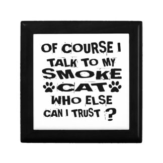 OF COURSE I TALK TO MY SMOKE CAT DESIGNS GIFT BOX