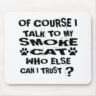 OF COURSE I TALK TO MY SMOKE CAT DESIGNS MOUSE PAD
