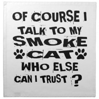 OF COURSE I TALK TO MY SMOKE CAT DESIGNS NAPKIN