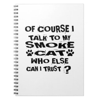 OF COURSE I TALK TO MY SMOKE CAT DESIGNS NOTEBOOK