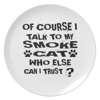 OF COURSE I TALK TO MY SMOKE CAT DESIGNS PLATE