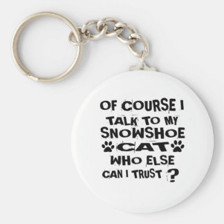 OF COURSE I TALK TO MY SNOWSHOE CAT DESIGNS KEYCHAIN