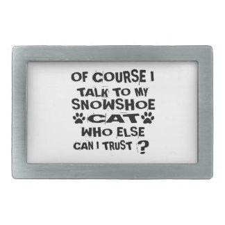 OF COURSE I TALK TO MY SNOWSHOE CAT DESIGNS RECTANGULAR BELT BUCKLE