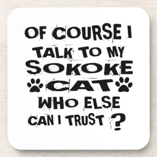 OF COURSE I TALK TO MY SOKOKE CAT DESIGNS COASTER