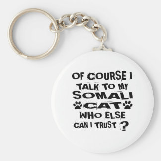 OF COURSE I TALK TO MY SOMALI CAT DESIGNS KEYCHAIN